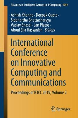 International Conference on Innovative Computing and Communications: Proceedings of ICICC 2019, Volume 2 - Advances in Intelligent Systems and Computing 1059 (Paperback)