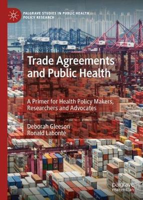 Trade Agreements and Public Health: A Primer for Health Policy Makers, Researchers and Advocates - Palgrave Studies in Public Health Policy Research (Hardback)