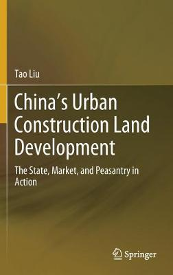 China's Urban Construction Land Development: The State, Market, and Peasantry in Action (Hardback)