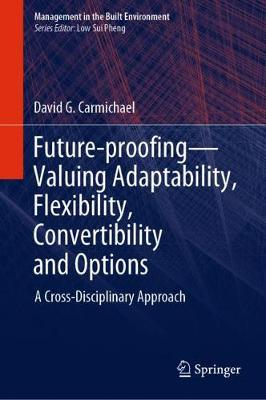 Future-proofing-Valuing Adaptability, Flexibility, Convertibility and Options: A Cross-Disciplinary Approach - Management in the Built Environment (Hardback)