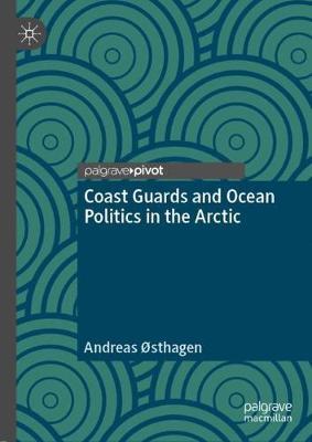 Coast Guards and Ocean Politics in the Arctic (Hardback)