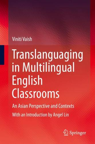 Translanguaging in Multilingual English Classrooms: An Asian Perspective and Contexts (Hardback)