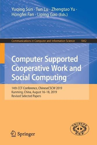 Computer Supported Cooperative Work and Social Computing: 14th CCF Conference, ChineseCSCW 2019, Kunming, China, August 16-18, 2019, Revised Selected Papers - Communications in Computer and Information Science 1042 (Paperback)