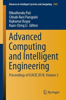 Advanced Computing and Intelligent Engineering: Proceedings of ICACIE 2018, Volume 2 - Advances in Intelligent Systems and Computing 1089 (Paperback)