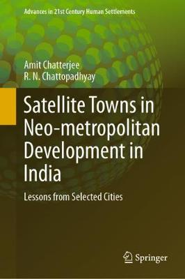 Satellite Towns in Neo-metropolitan Development in India: Lessons from Selected Cities - Advances in 21st Century Human Settlements (Hardback)