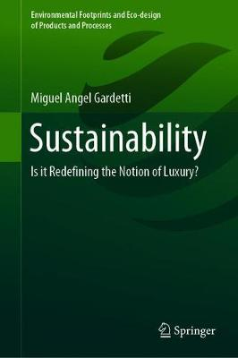 Sustainability: Is it Redefining the Notion of Luxury? - Environmental Footprints and Eco-design of Products and Processes (Hardback)