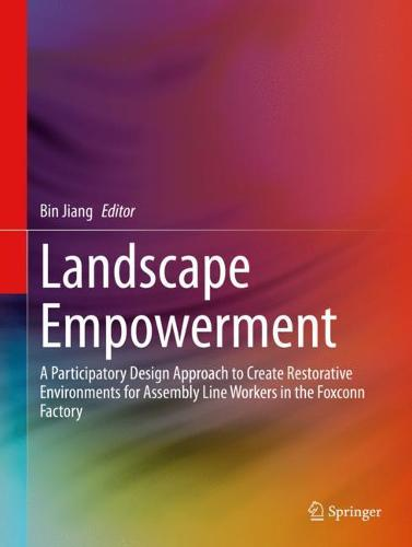 Landscape Empowerment: A Participatory Design Approach to Create Restorative Environments for Assembly Line Workers in the Foxconn Factory (Hardback)