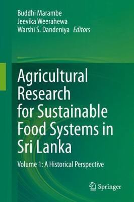 Agricultural Research for Sustainable Food Systems in Sri Lanka: Volume 1: A Historical Perspective (Hardback)