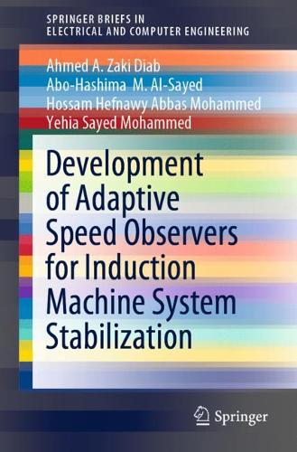 Development of Adaptive Speed Observers for Induction Machine System Stabilization - SpringerBriefs in Electrical and Computer Engineering (Paperback)