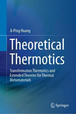 Theoretical Thermotics: Transformation Thermotics and Extended Theories for Thermal Metamaterials (Hardback)
