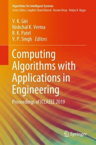 Computing Algorithms with Applications in Engineering: Proceedings of ICCAEEE 2019 - Algorithms for Intelligent Systems (Hardback)