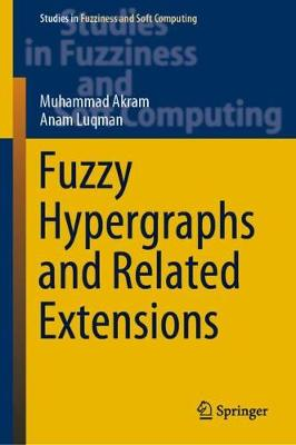 Fuzzy Hypergraphs and Related Extensions - Studies in Fuzziness and Soft Computing 390 (Hardback)