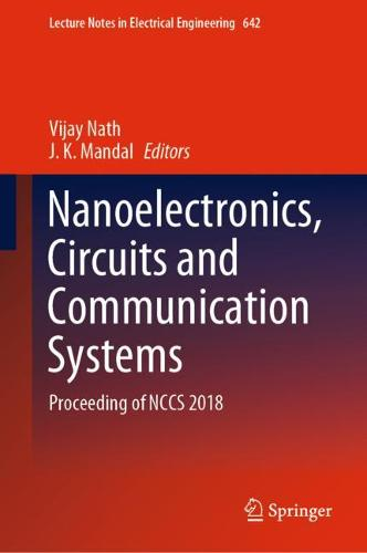 Nanoelectronics, Circuits and Communication Systems: Proceeding of NCCS 2018 - Lecture Notes in Electrical Engineering 642 (Hardback)