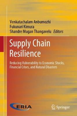 Supply Chain Resilience: Reducing Vulnerability to Economic Shocks, Financial Crises, and Natural Disasters (Hardback)