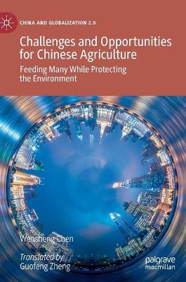 Challenges and Opportunities for Chinese Agriculture: Feeding Many While Protecting the Environment - China and Globalization 2.0 (Hardback)