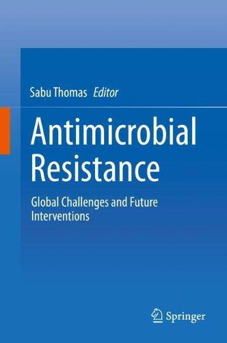 Antimicrobial Resistance: Therapeutic Challenges and Future Interventions (Hardback)