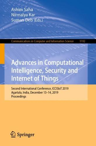 Advances in Computational Intelligence, Security and Internet of Things: Second International Conference, ICCISIoT 2019, Agartala, India, December 13-14, 2019, Proceedings - Communications in Computer and Information Science 1192 (Paperback)