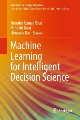 Machine Learning for Intelligent Decision Science - Algorithms for Intelligent Systems (Hardback)