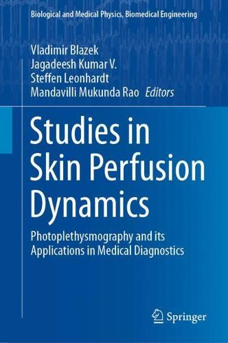 Studies in Skin Perfusion Dynamics: Photoplethysmography and its Applications in Medical Diagnostics - Biological and Medical Physics, Biomedical Engineering (Hardback)