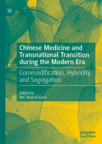 Chinese Medicine and Transnational Transition during the Modern Era: Commodification, Hybridity, and Segregation (Hardback)