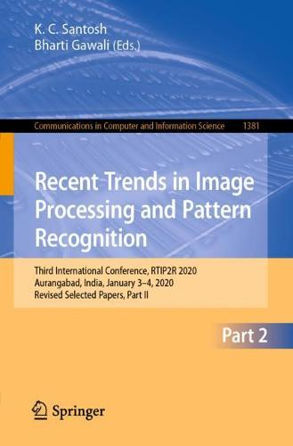 Recent Trends in Image Processing and Pattern Recognition: Third International Conference, RTIP2R 2020, Aurangabad, India, January 3-4, 2020, Revised Selected Papers, Part II - Communications in Computer and Information Science 1381 (Paperback)