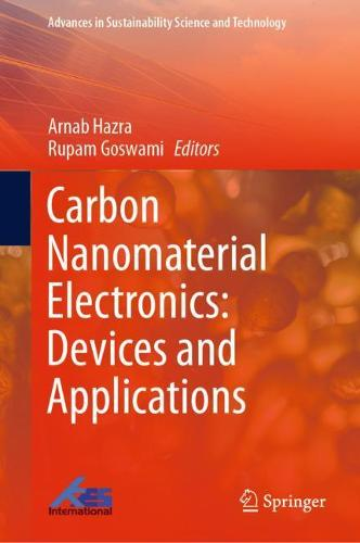 Carbon Nanomaterial Electronics: Devices and Applications - Advances in Sustainability Science and Technology (Hardback)