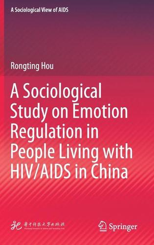 A Sociological Study on Emotion Regulation in People Living with HIV/AIDS in China - A Sociological View of AIDS (Hardback)