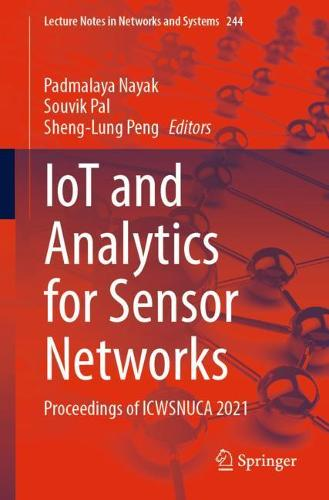 IoT and Analytics for Sensor Networks: Proceedings of ICWSNUCA 2021 - Lecture Notes in Networks and Systems 244 (Paperback)