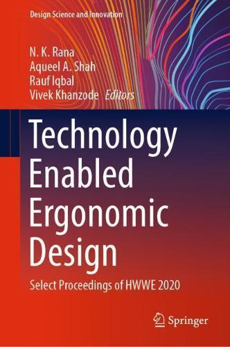 Technology Enabled Ergonomic Design: Select Proceedings of HWWE 2020 - Design Science and Innovation (Hardback)