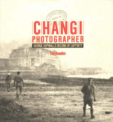 Changi Photographer: George Aspinall's Record of Captivity (Paperback)
