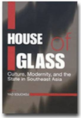 House of Glass: Culture, Modernity, and the State in Southeast Asia - Social Issues in Southeast Asia 21 (Hardback)