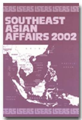 Southeast Asian Affairs 2002: An Annual Review - Southeast Asian Affairs (Paperback)