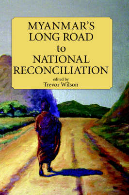 Myanmar's Long Road to National Reconciliation - Proceedings of International Conferences (Hardback)