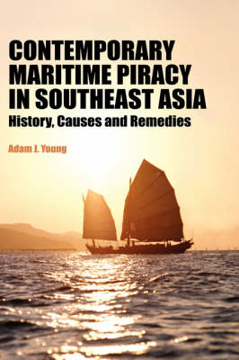 Contemporary Maritime Piracy in Southeast Asia: History, Causes and Remedies (Hardback)