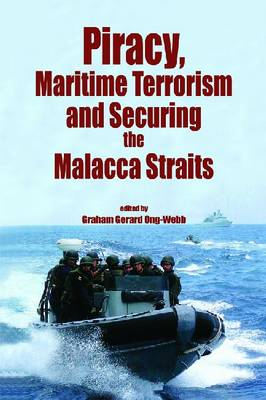 Piracy, Maritime Terrorism and Securing the Malacca Straits (Hardback)