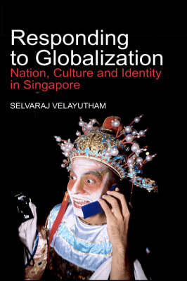 Responding to Globalization: Nation, Culture and Identity in Singapore (Hardback)
