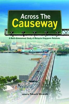 Across the Causeway: A Multi-dimensional Study of Malaysia-Singapore Relations (Hardback)