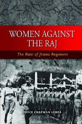 Women Against the Raj the Rani of Jhansi Regiment (Paperback)