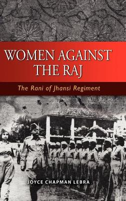 Women Against the Raj the Rani of Jhansi Regiment (Hardback)