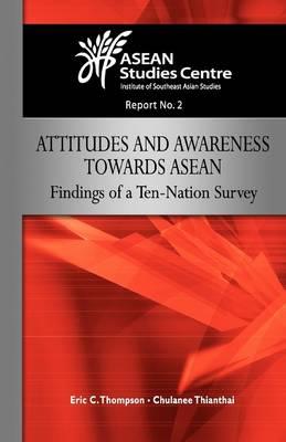 Attitudes and Awareness Towards ASEAN: Findings of a Ten-nation Survey (Paperback)