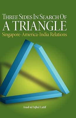 Three Sides in Search of a Triangle: Singapore-America-India Relations (Hardback)