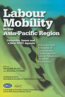 Labour Mobility in the Asia-Pacific Region: Dynamics, Issues and a New APEC Agenda (Paperback)