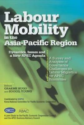 Labour Mobility in the Asia-Pacific Region: Dynamics, Issues and a New APEC Agenda (Hardback)