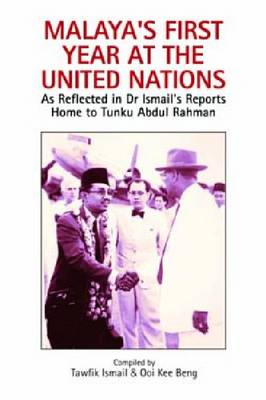 Malaya's First Year at the United Nations: As Reflected in Dr Ismail's Reports Home to Tunku Abdul Rahman (Hardback)
