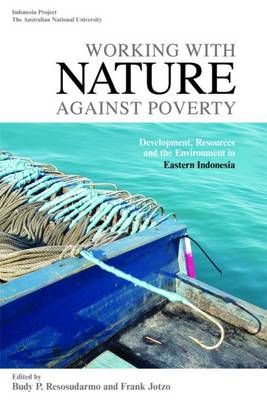Working with Nature Against Poverty: Development, Resources and the Environment in Eastern Indonesia (Paperback)
