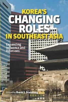 Korea's Changing Roles in Southeast Asia: Expanding Influence and Relations (Hardback)