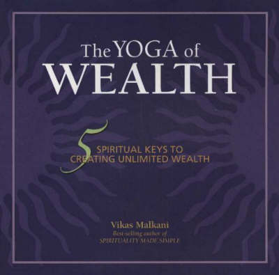 Yoga of Wealth: 5 Spiritual Keys to Creating Unlimited Wealth (Paperback)