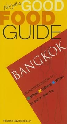 Bangkok - Not Just a Good Food Guide S. (Paperback)