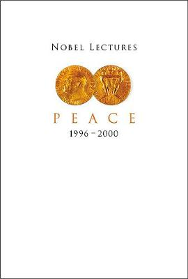 Nobel Lectures In Peace, Vol 7 (1996-2000) (Hardback)