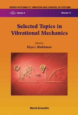 Selected Topics In Vibrational Mechanics - Series On Stability, Vibration And Control Of Systems, Series A 11 (Hardback)